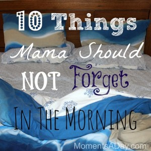 10 things not to forget in the morning