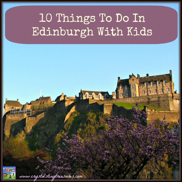 Our top 10 things to do in with kids in Edinburgh by Crystal's Tiny Treasures