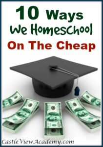 10 Ways We Homeschool On The Cheap. Tips by Castle View Academy