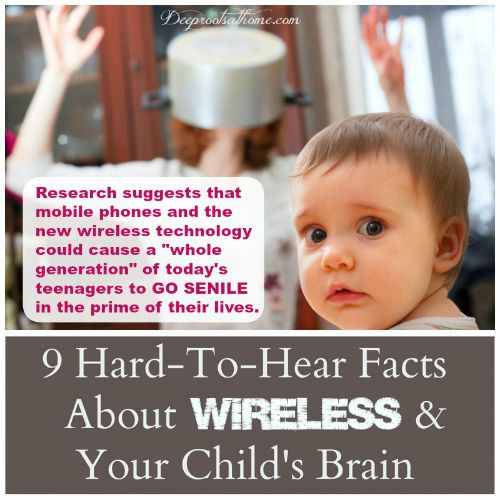 9 Hard to hear facts about wireless & your child's brain