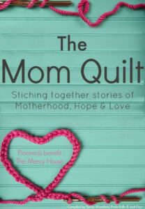 The Mom Quilt, Stitching together stories of motherhood, hope, and love