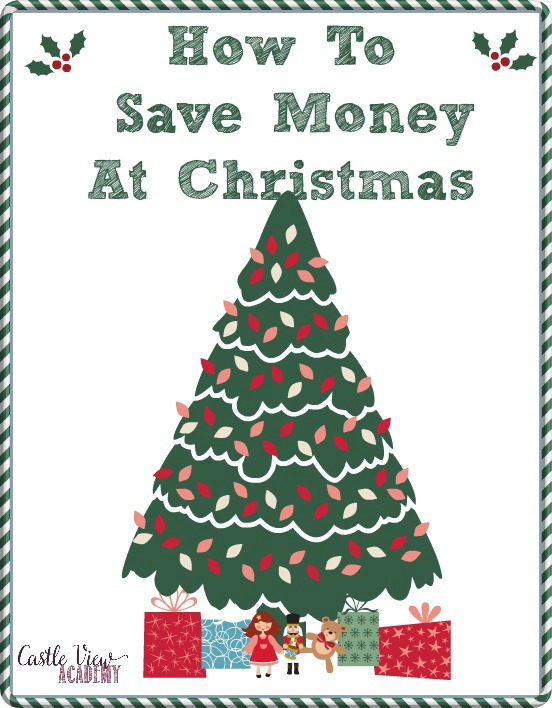 How To Save Money at Christmas 12 tips by CastleViewAcademy.com