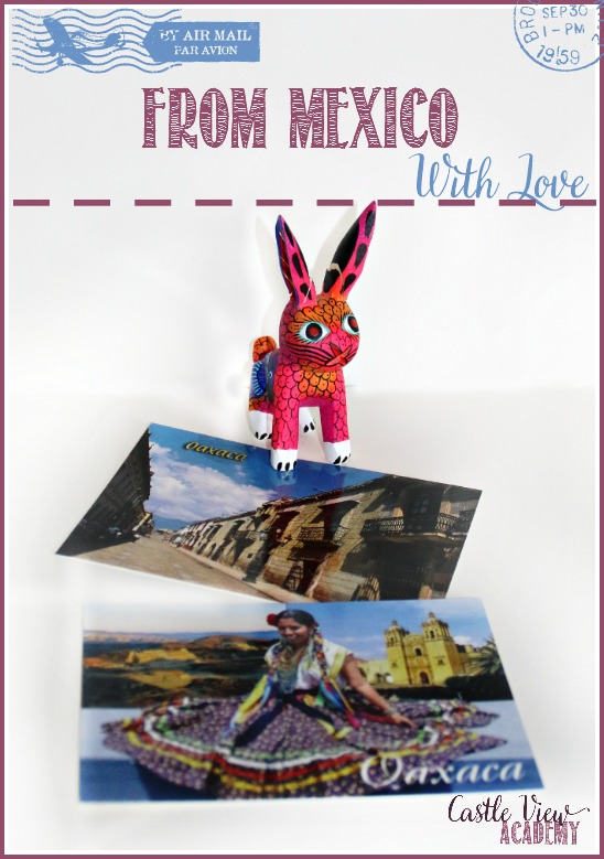 From Mexico With Love to Castle View Academy. Gifts from Oaxaca, Mexico for our North American Continent box and Mexico unit study.