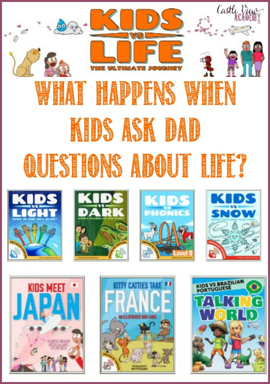 Kids vs Life What happes when kids ask dad questions about life, a revview by Castle View Academy