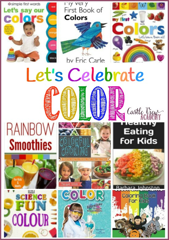 Let's Celebrate Color with books. Colorful science experiments, colorful food for kids, coloring books, and learning colors. Join Castle View Academy in the celebration!
