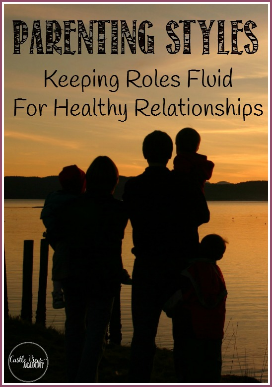 Parenting Styles, Keeping Roles Fluid For Healthy Relationships. Tips for a happy life after kids on Caste View Academy