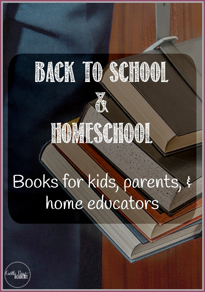 Back to school books for kids, parents, and homeschoolers on Castle View Academy