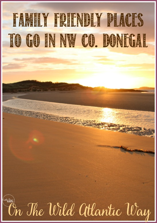 Family friendly places to visit along the Wild Atlantic Way in NW Co. Donegal, Ireland with Castle View Academy