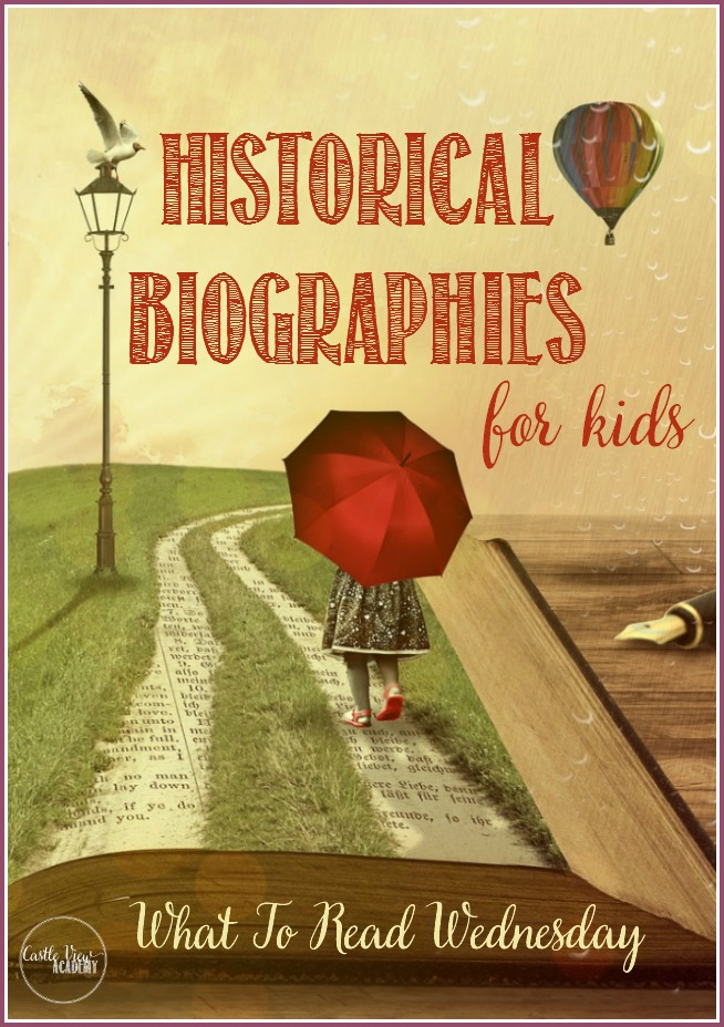 Historical biographies for kids with Castle View Academy and What to Read Wednesday; 12 kids' picks and 3 for adults