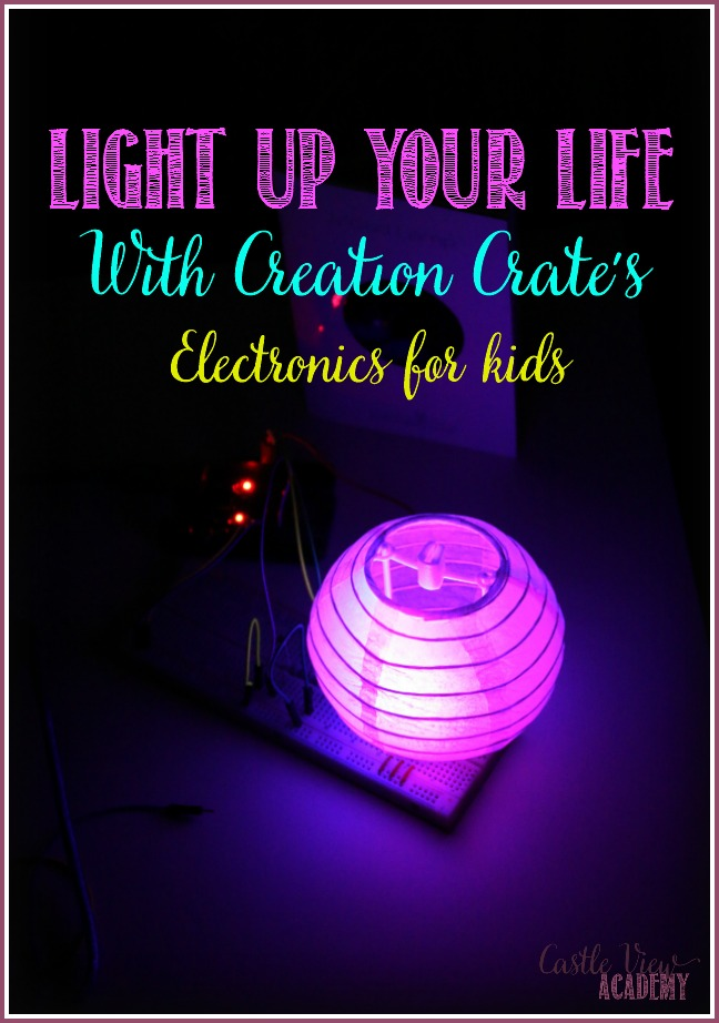 Light up your life with Creation Crate and electronics for kids; a review by Castle View Academy