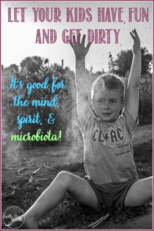 Let your kids play and get dirty; it's good for their mind, body, and microbiota! Castle View Academy reviews Let Them Eat Dirt