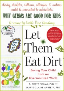 Why germs are good for kids; a review by Castle View Academy of Let Them Eat Dirt; Lots of food for thought!