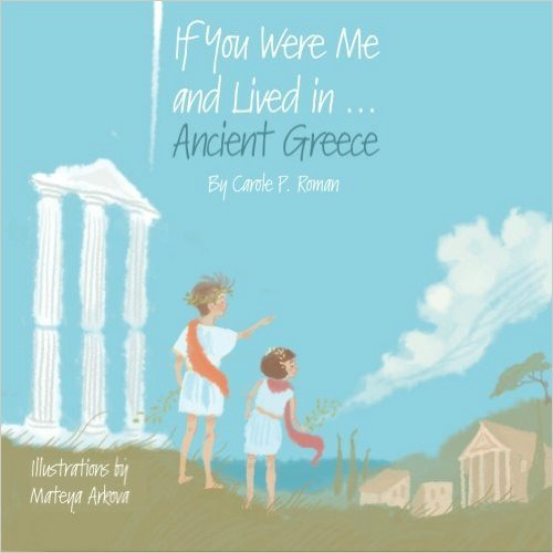 Castle View Academy reviews If You Were Me and Lived in Ancient Greece by Carole P Roman