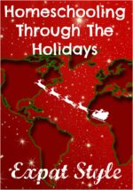 Homeschooling Through The Holidays – Expat Style