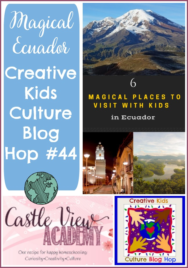 Magical Ecuador on Creative Kids Culture Blog Hop on Castle View Academy