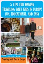 5 Tips for Making Traveling with Kids in Europe Fun, Educational, and Easy