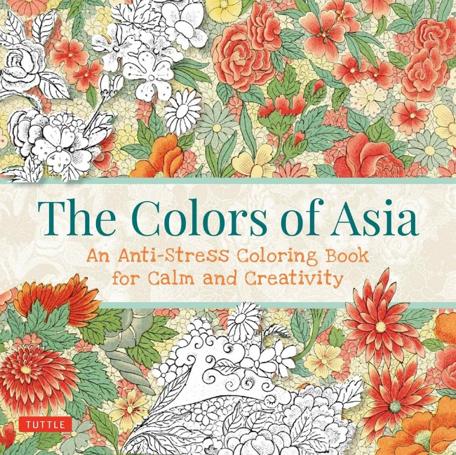 The Colors of Asia An Anti Stress Coloring Book for Calm and Creativity