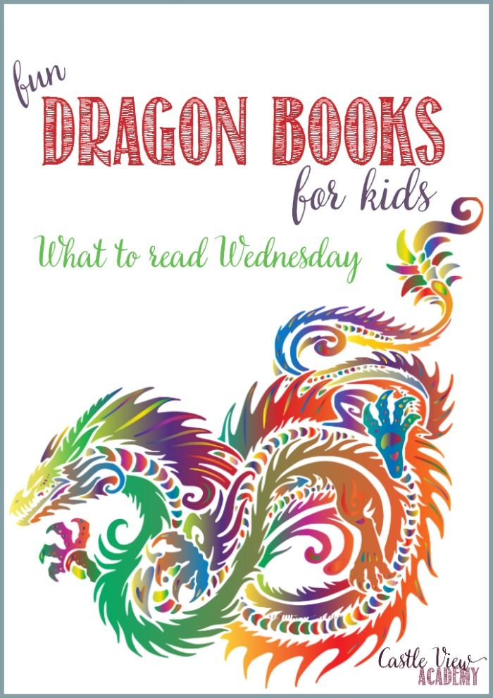 Fun dragon books for kids this week on What To Read Wedesday at Castle View Academy homeschool