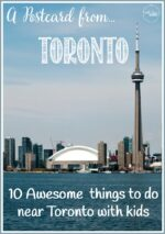 A Postcard From…Toronto: 10 Awesome Things To Do Near Toronto With Kids