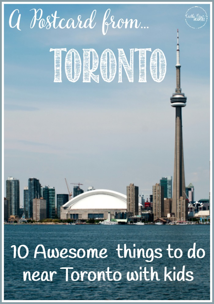 A Postcard from Toronto, 10 Awesome things to do near Toronto with kids at Castle View Academy homeschool