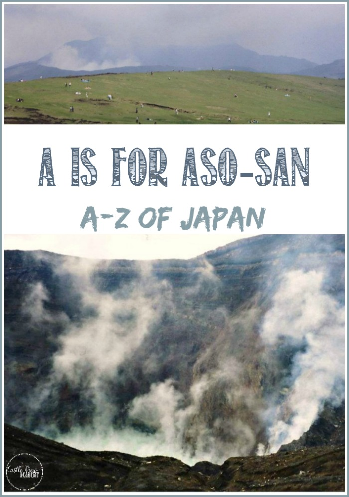 A is for Aso-San, Working through the A-Z of Japan with Castle View Academy homeschool