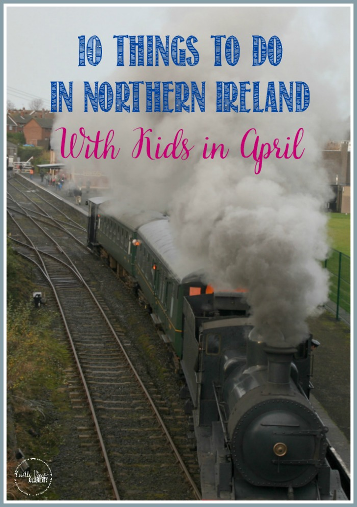 10 Things To Do In Northern Ireland in April With Kids by Castle View Academy homeschool