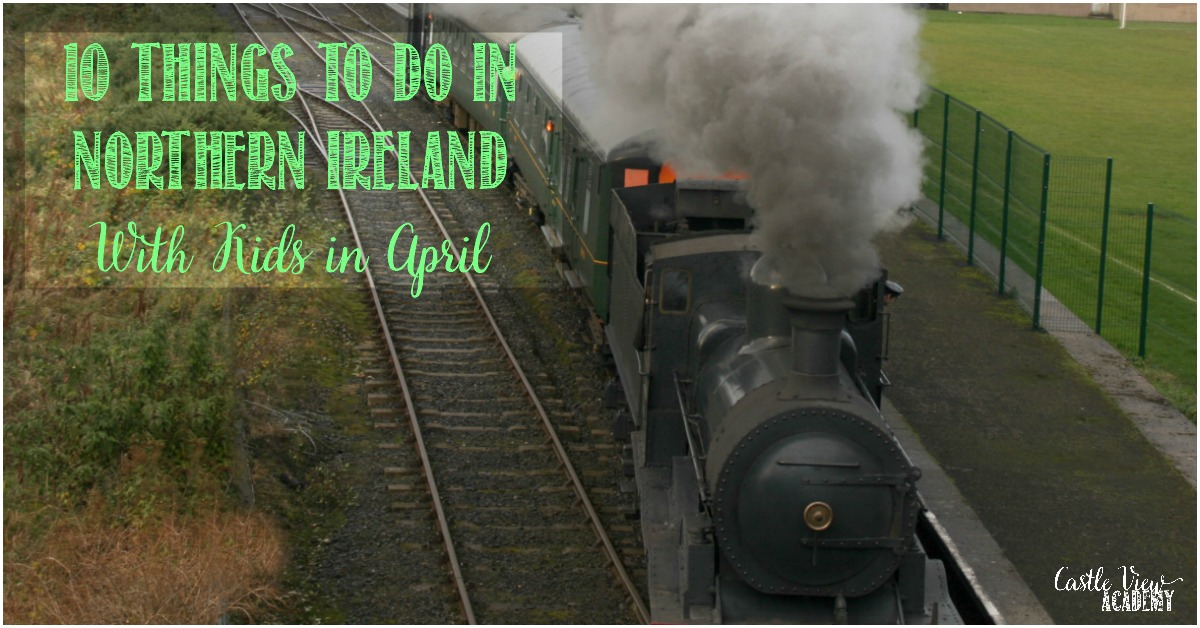 10 Things To Do In Northern Ireland in April With Kids by Castle View Academy