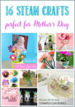 STEAM Crafts; Perfect For Mother's Day and Through The Summer!