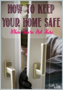 How To Keep Your Home Safe When You're Not There from Castle View Academy homeschool