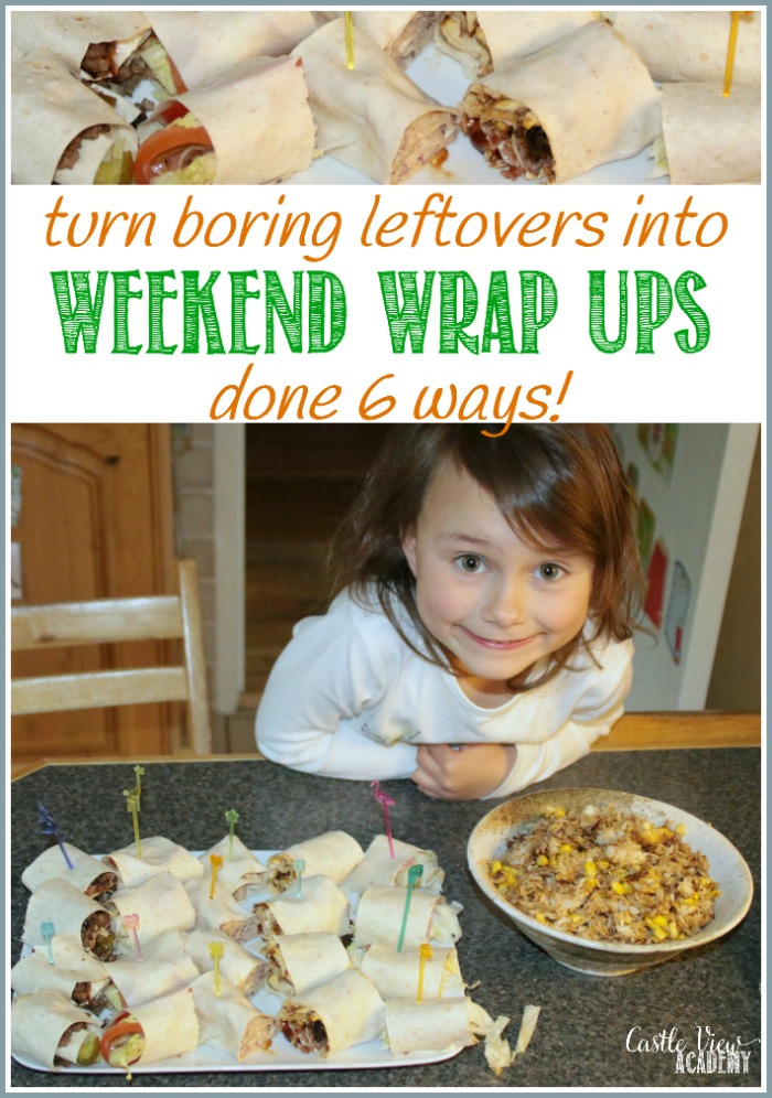 Turn boring leftovers into fun weekend wrap ups done 6 ways with Castle View Academy homeschool