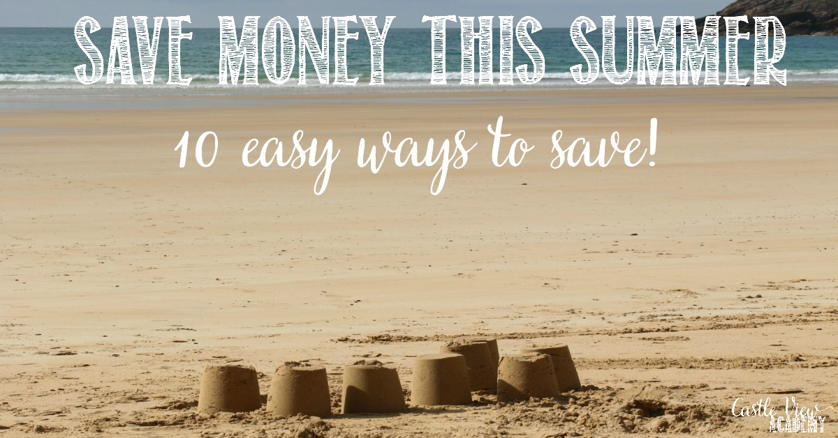 10 easy ways to save money this summer with Castle View Academy