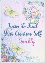Learn To Find Your Creative Self . . . Quickly