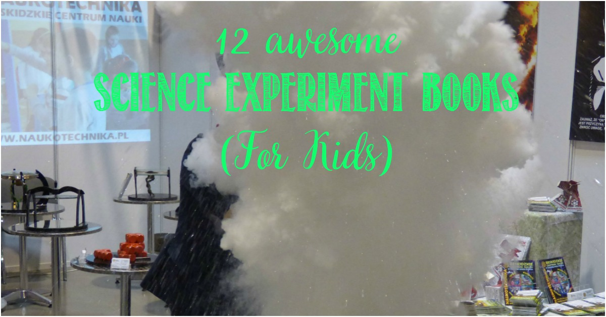 12 Great Science Experiment Books For Kids at Castle View Academy