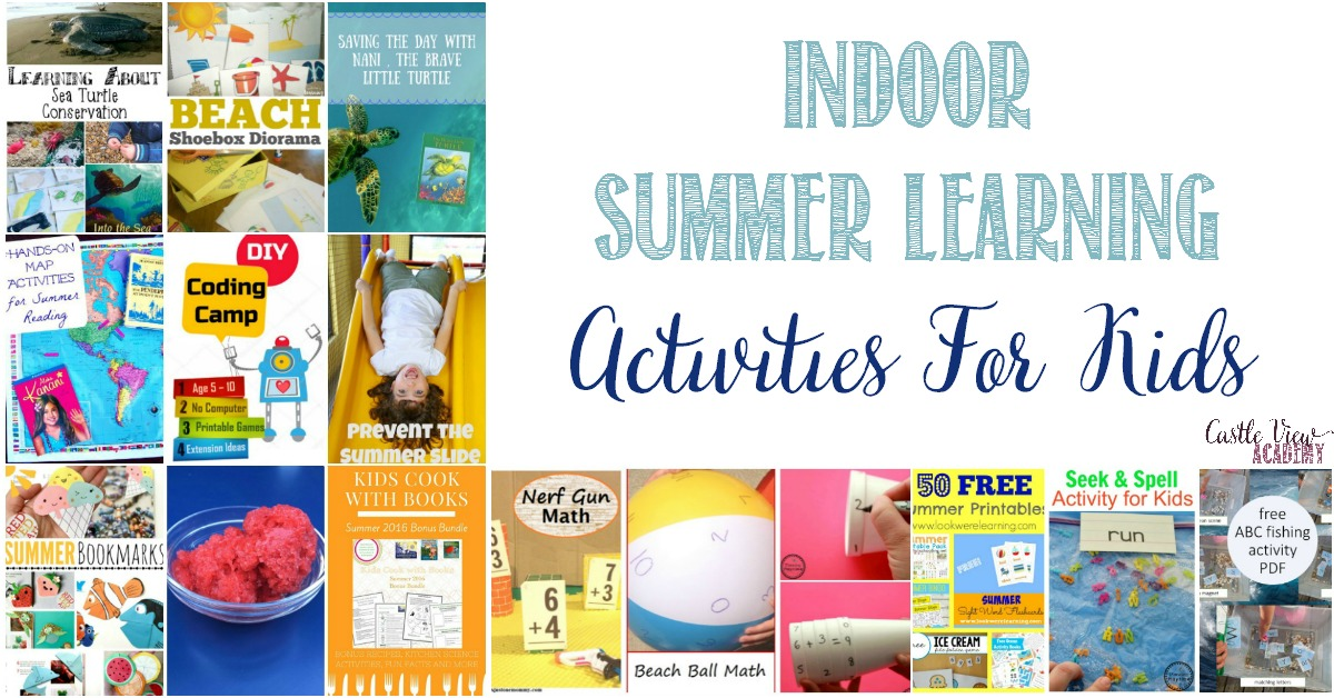 Indoor Summer Learning Activities For Kids with Castle View Academy homeschool