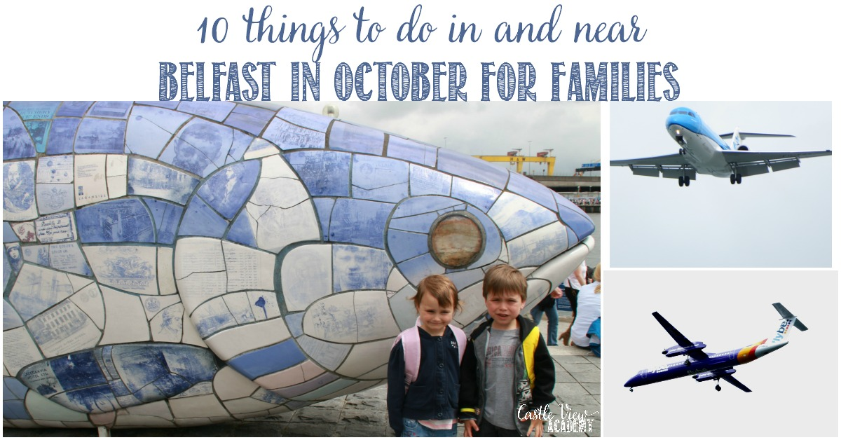 10 Things To Do In and Near Belfast in October For Families with Castle View Academy