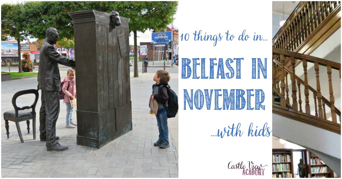 10 things to do in Belfast in November with kids and Castle View Academy