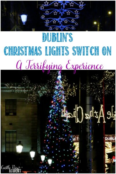 Dublin's Christmas Lights Switch On, A Terrifying Experience for Castle View Academy homeschool