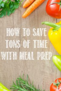 Save Tons of Time with Meal Prep