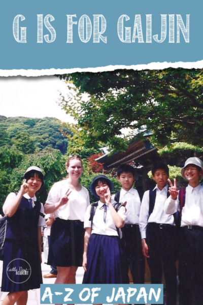 A-Z of Japan G is for Gaijin with Castle View Academy homeschool