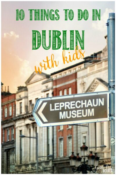 10 things to do in Dublin with kids and Castle View Academy