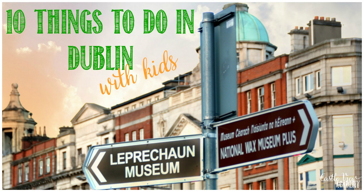 10 things to do in Dublin with kids and Castle View Academy homeschool