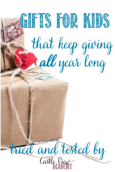 Gifts For Kids that keep giving all year longb and recommended by Castle View Academy homeschool