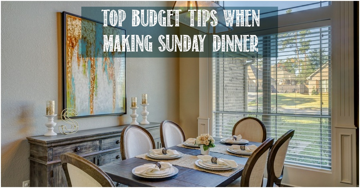 Top Budget Tips When Making Sunday Dinner
