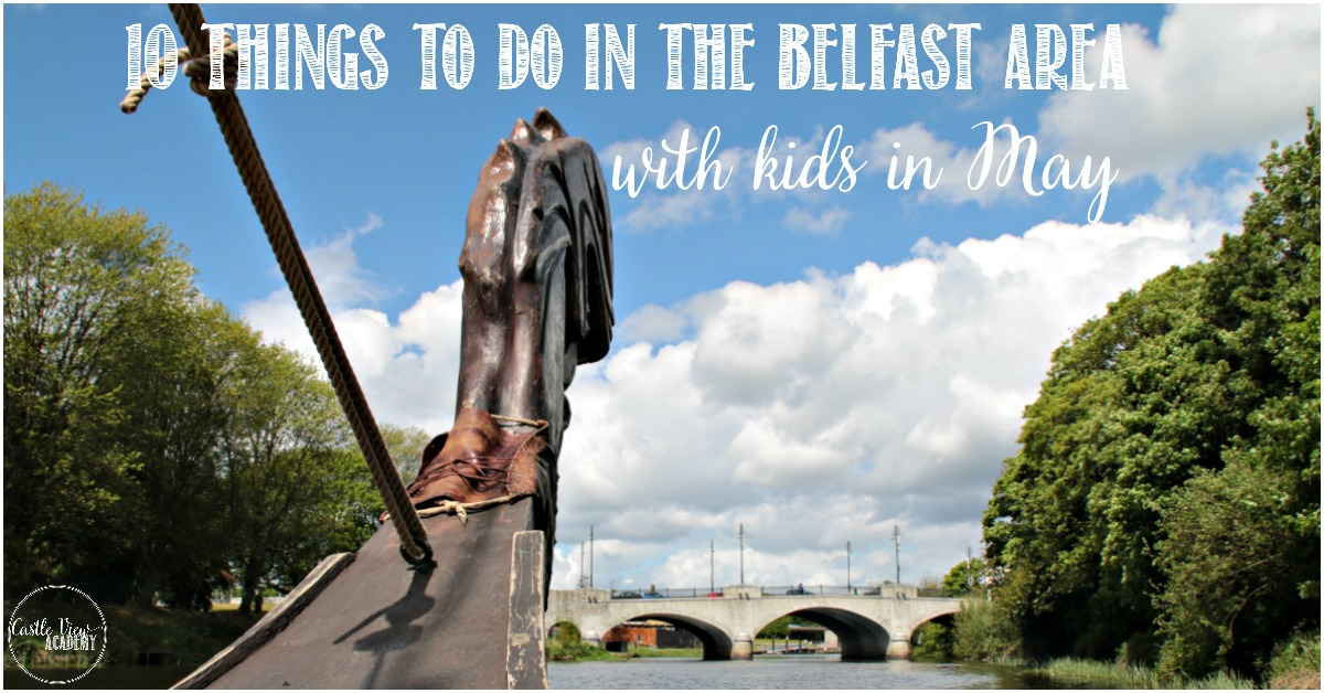 10 Things to do in the Belfast Area with kids in May with Castle View Academy