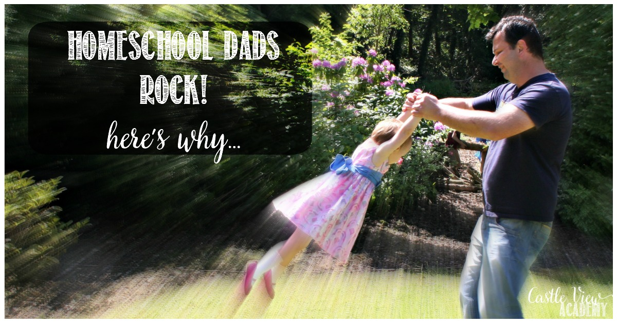 why homeschool dads rock at Castle View Academy homeschool