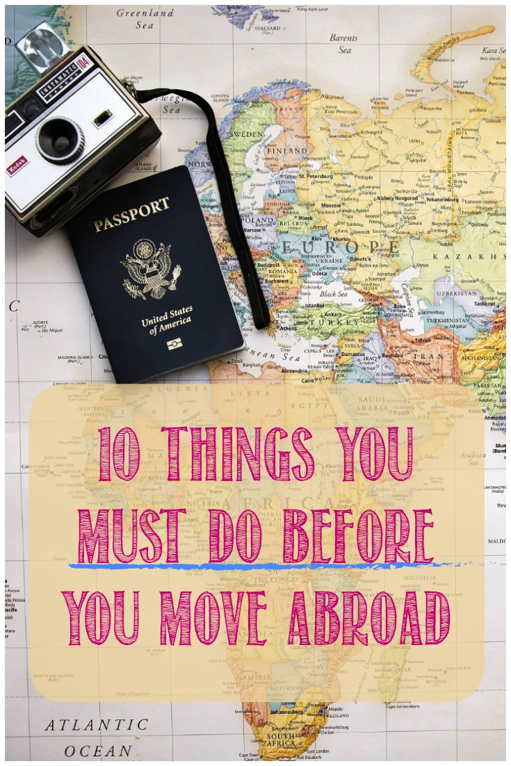 Moving abroad can be a true adventure; here are 10 things you must do before you move abroad to make your relocation less stressful.