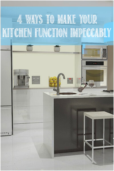 4 Ways to Make Your Kitchen Function Impeccably