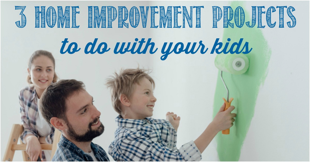 3 Home improvement projects to do with your kids, Castle View Academy