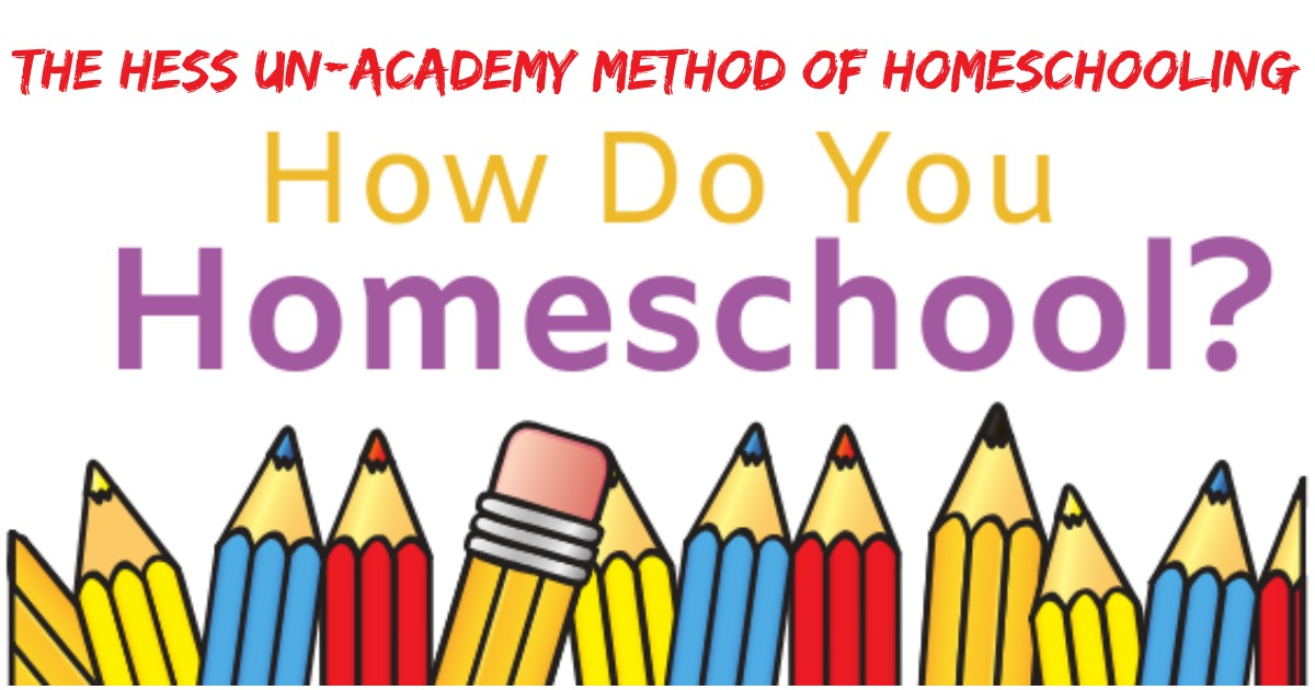 The Hess Un-Academy Method of Home Education