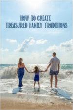Create Treasured Family Traditions